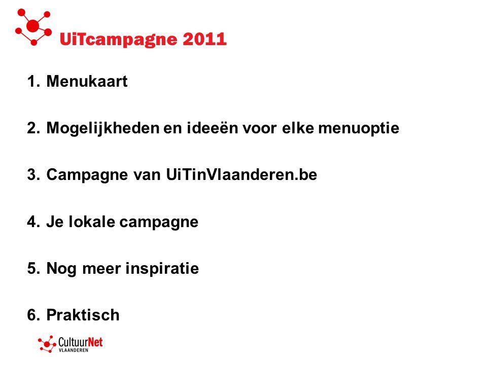 UiTcampagne 2011 1.Menukaart 2.Mogelijkheden en ideeën voor elke menuoptie 3.Campagne van UiTinVlaanderen.be 4.Je lokale campagne 5.Nog meer inspirati