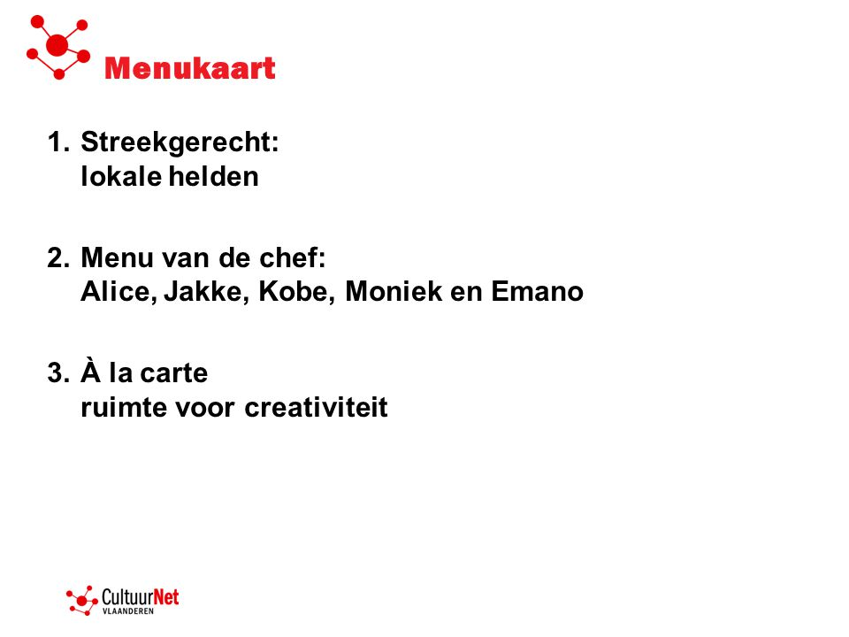 Menukaart 1.Streekgerecht: lokale helden 2.Menu van de chef: Alice, Jakke, Kobe, Moniek en Emano 3.À la carte ruimte voor creativiteit