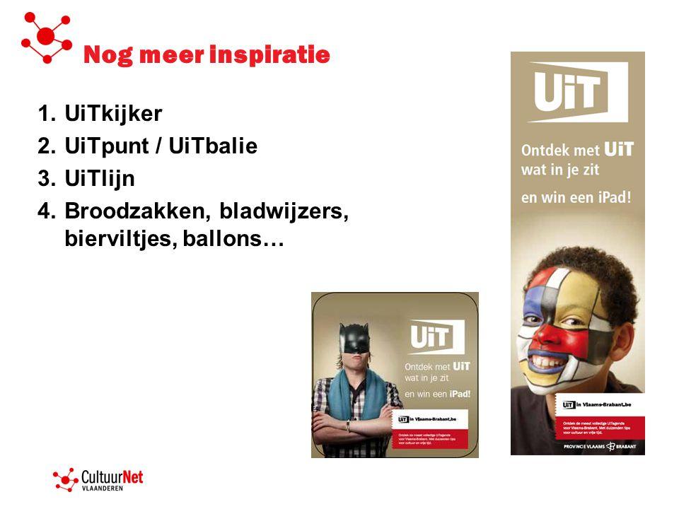 Nog meer inspiratie 1.UiTkijker 2.UiTpunt / UiTbalie 3.UiTlijn 4.Broodzakken, bladwijzers, bierviltjes, ballons…