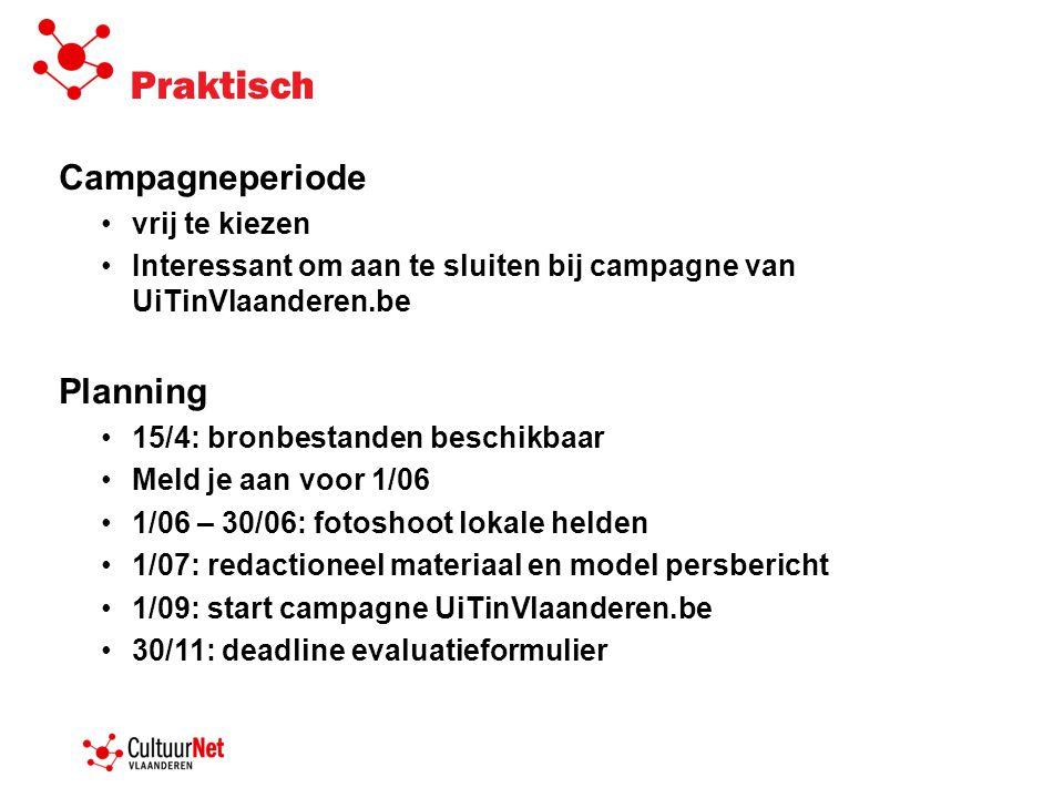 Praktisch Campagneperiode •vrij te kiezen •Interessant om aan te sluiten bij campagne van UiTinVlaanderen.be Planning •15/4: bronbestanden beschikbaar