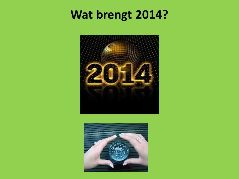 Wat zal er in 2014 gebeuren.Dat weet je natuurlijk nooit helemaal zeker.
