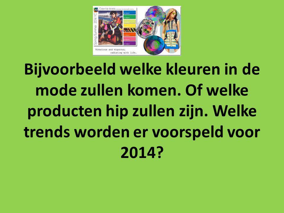 Bijvoorbeeld welke kleuren in de mode zullen komen. Of welke producten hip zullen zijn. Welke trends worden er voorspeld voor 2014?