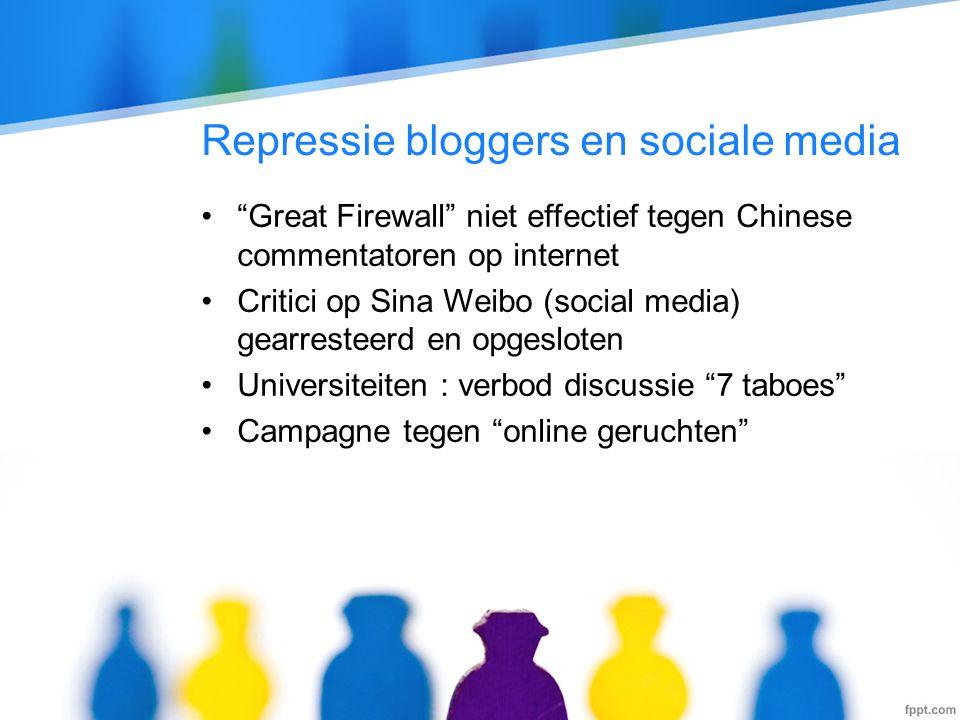 Repressie bloggers en sociale media • Great Firewall niet effectief tegen Chinese commentatoren op internet •Critici op Sina Weibo (social media) gearresteerd en opgesloten •Universiteiten : verbod discussie 7 taboes •Campagne tegen online geruchten