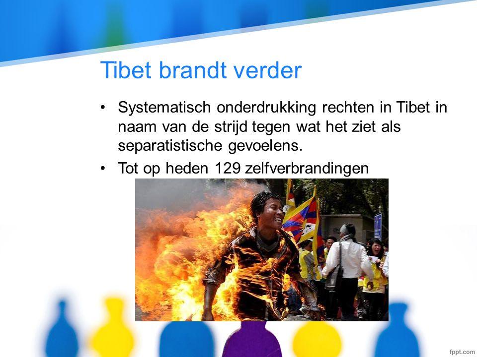 Tibet brandt verder •Systematisch onderdrukking rechten in Tibet in naam van de strijd tegen wat het ziet als separatistische gevoelens. •Tot op heden