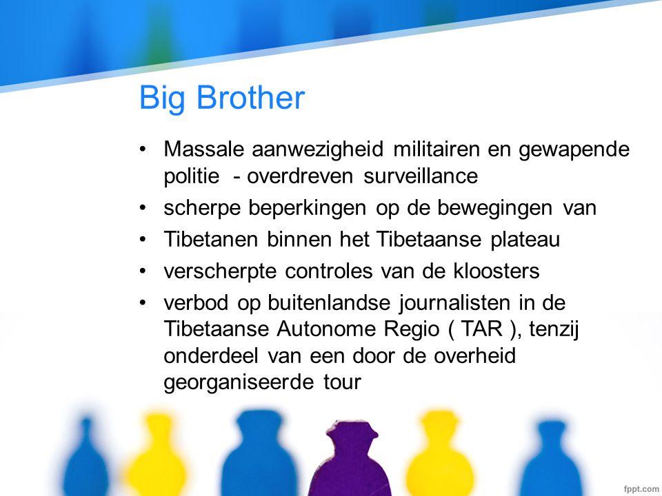 Big Brother •Massale aanwezigheid militairen en gewapende politie - overdreven surveillance •scherpe beperkingen op de bewegingen van •Tibetanen binne