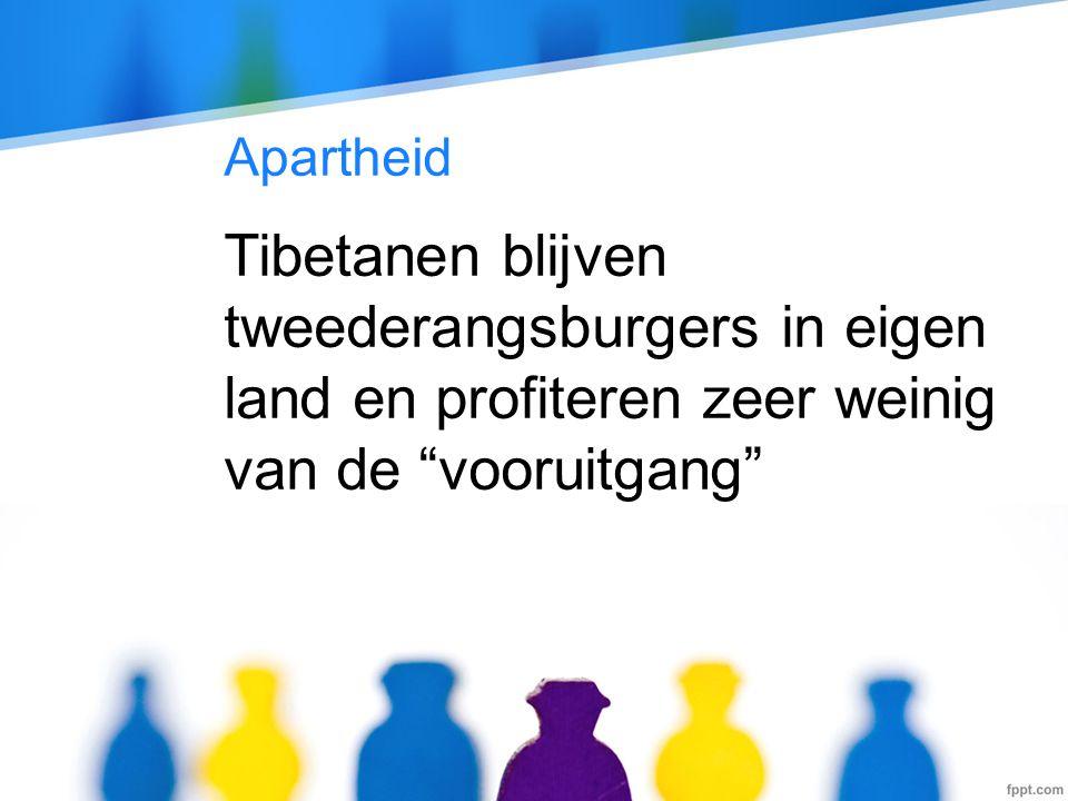 Apartheid Tibetanen blijven tweederangsburgers in eigen land en profiteren zeer weinig van de vooruitgang