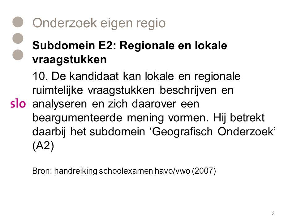 Onderzoek eigen regio Subdomein E2: Regionale en lokale vraagstukken 10. De kandidaat kan lokale en regionale ruimtelijke vraagstukken beschrijven en