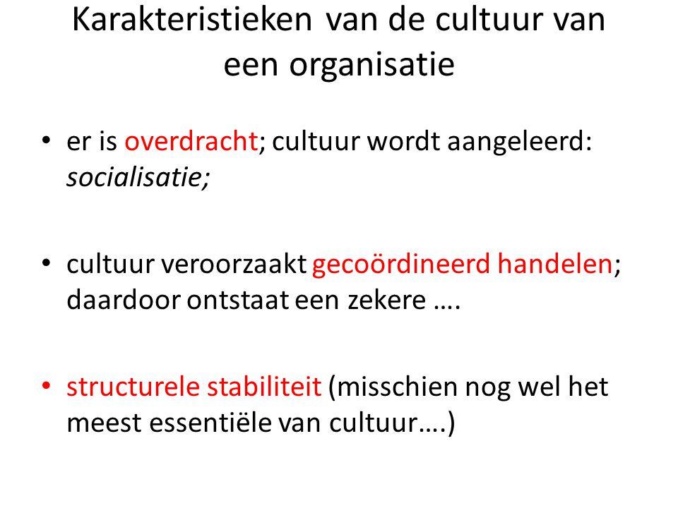 • er is overdracht; cultuur wordt aangeleerd: socialisatie; • cultuur veroorzaakt gecoördineerd handelen; daardoor ontstaat een zekere …. • structurel