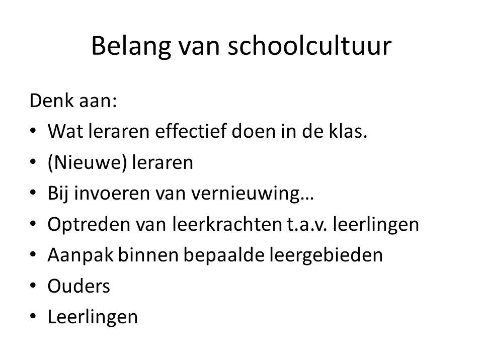 Belang van schoolcultuur Denk aan: • Wat leraren effectief doen in de klas. • (Nieuwe) leraren • Bij invoeren van vernieuwing… • Optreden van leerkrac