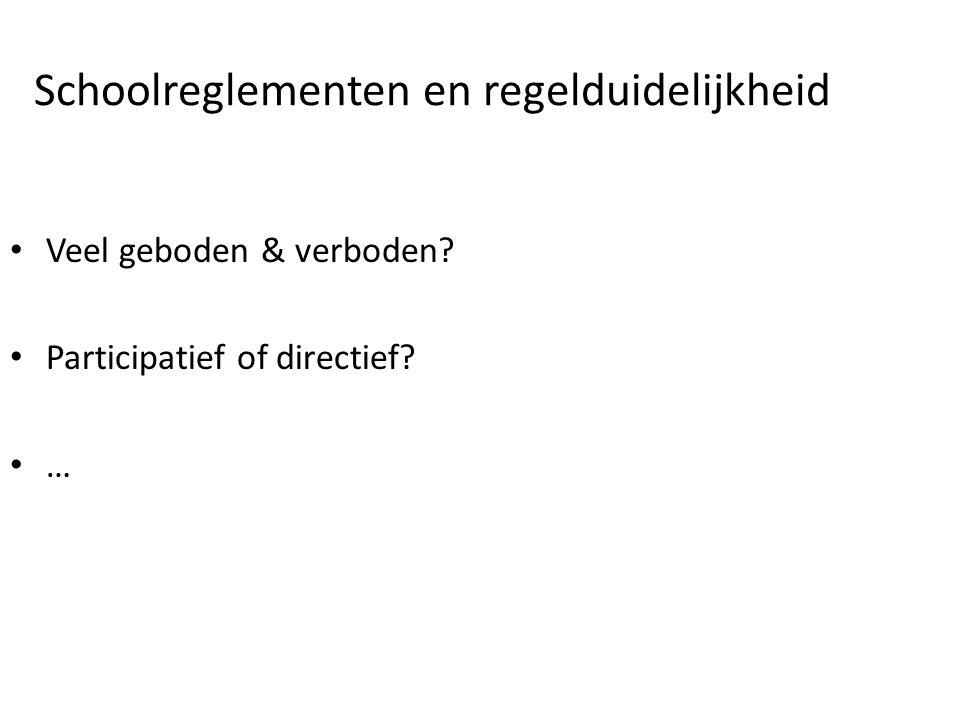 Schoolreglementen en regelduidelijkheid • Veel geboden & verboden? • Participatief of directief? • …