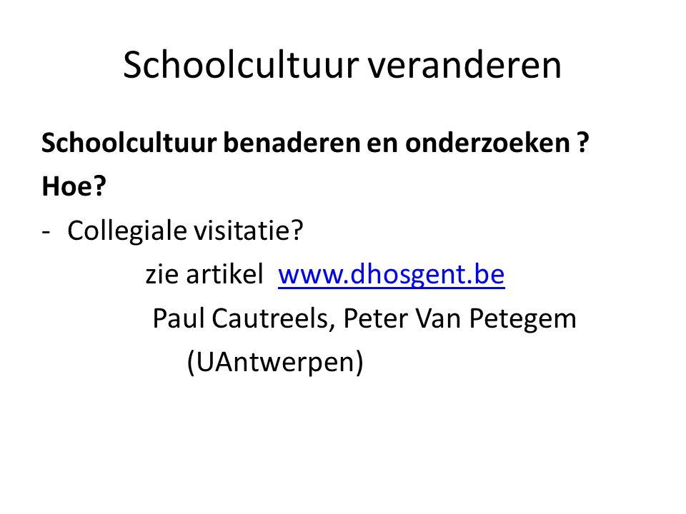 Schoolcultuur veranderen Schoolcultuur benaderen en onderzoeken ? Hoe? -Collegiale visitatie? zie artikel www.dhosgent.bewww.dhosgent.be Paul Cautreel