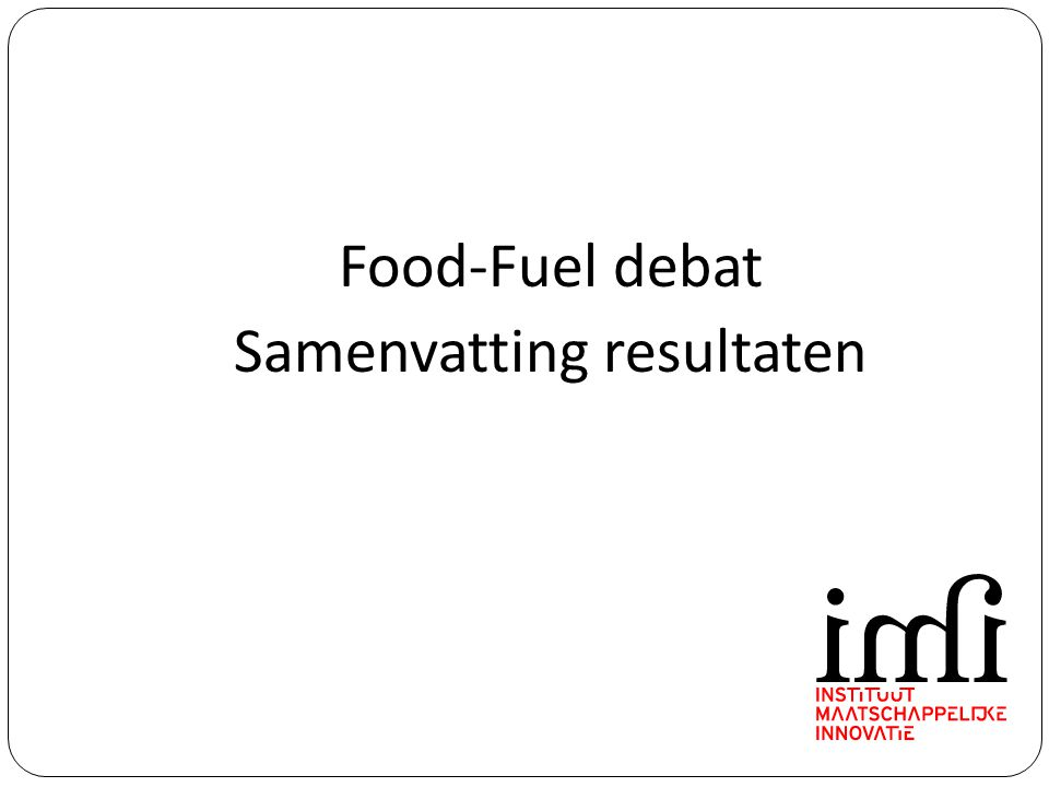 Food-Fuel debat Samenvatting resultaten