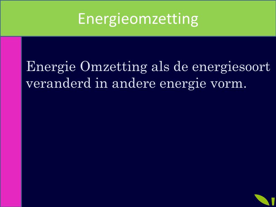 Energieomzetting Energie Omzetting als de energiesoort veranderd in andere energie vorm.