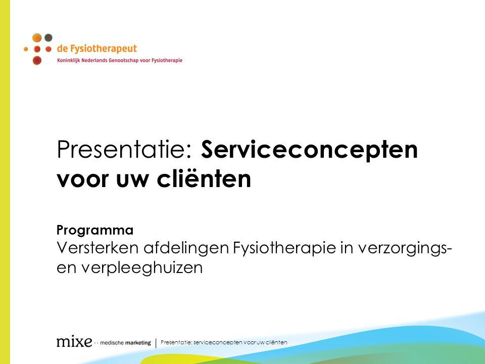 Programma 1.Versterken afdelingen Fysiotherapie in verzorgings- en verpleeghuizen 2.Cliënten 3.Serviceconcept 2 Presentatie: serviceconcepten voor uw cliënten