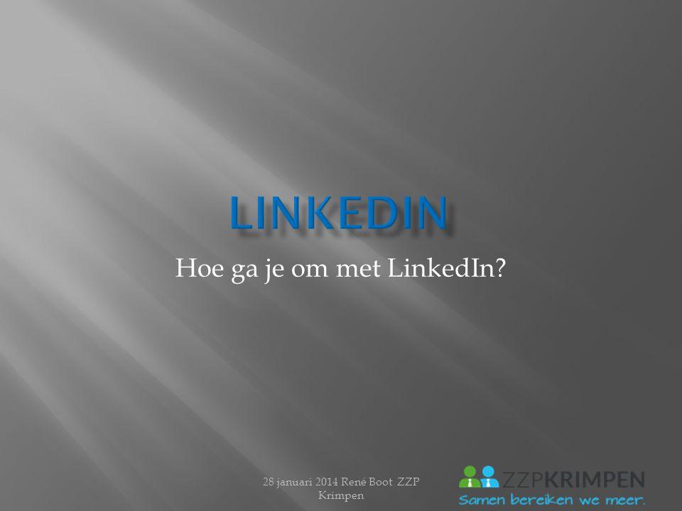 Hoe ga je om met LinkedIn? 28 januari 2014 René Boot ZZP Krimpen