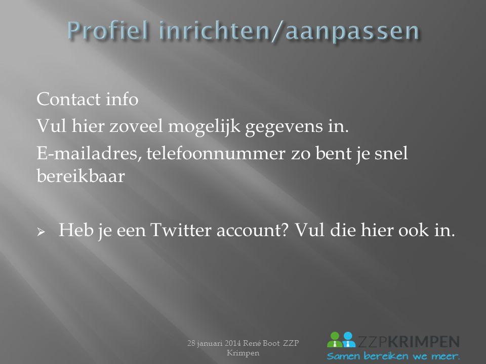 Contact info Vul hier zoveel mogelijk gegevens in. E-mailadres, telefoonnummer zo bent je snel bereikbaar  Heb je een Twitter account? Vul die hier o