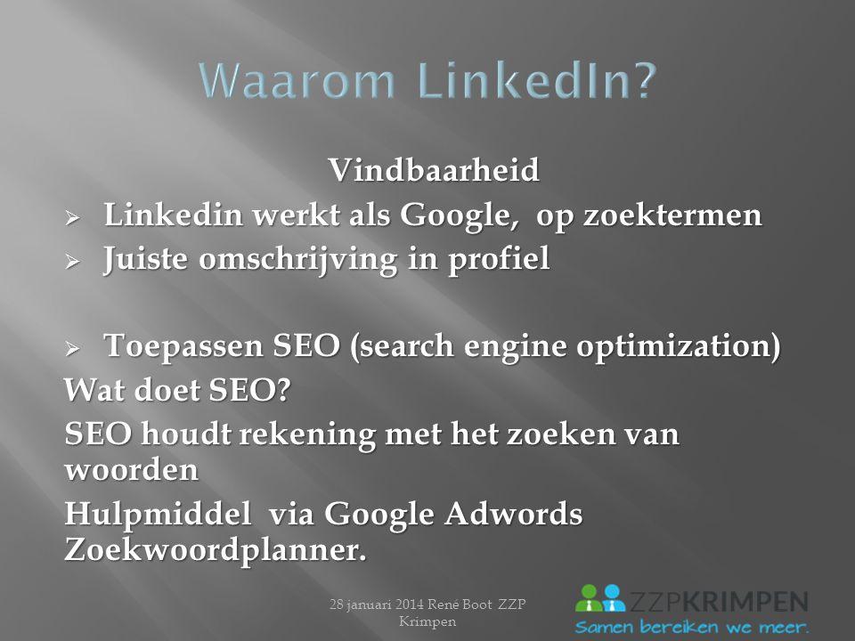 Vindbaarheid  Linkedin werkt als Google, op zoektermen  Juiste omschrijving in profiel  Toepassen SEO (search engine optimization) Wat doet SEO? SE