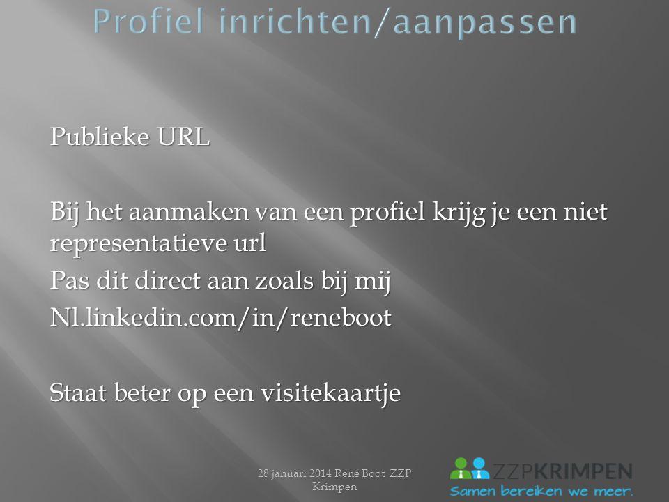 Publieke URL Bij het aanmaken van een profiel krijg je een niet representatieve url Pas dit direct aan zoals bij mij Nl.linkedin.com/in/reneboot Staat