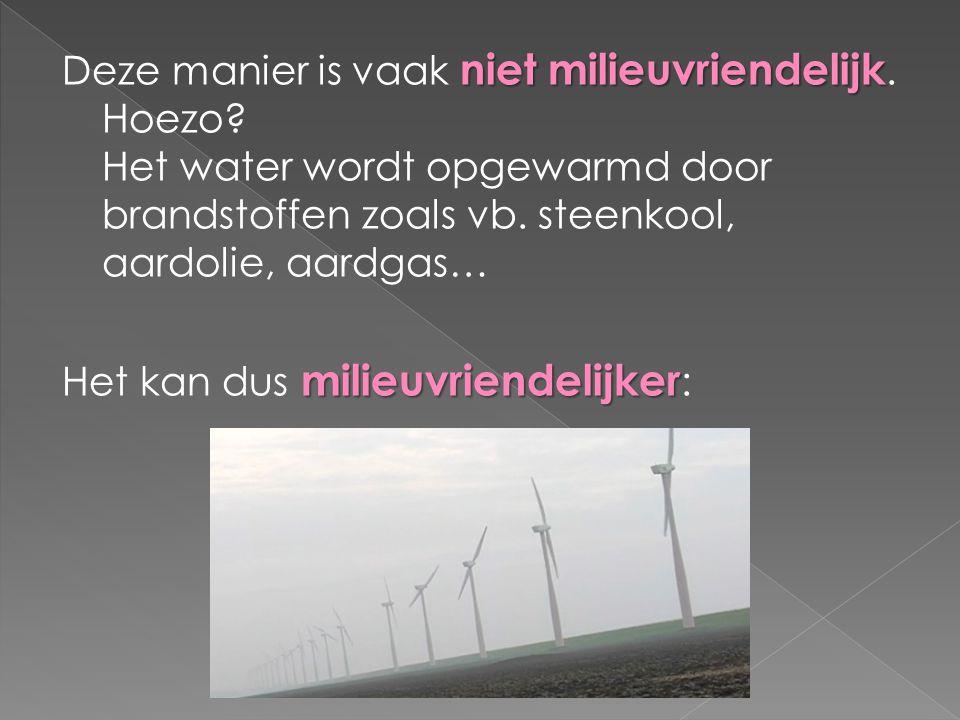 niet milieuvriendelijk Deze manier is vaak niet milieuvriendelijk.