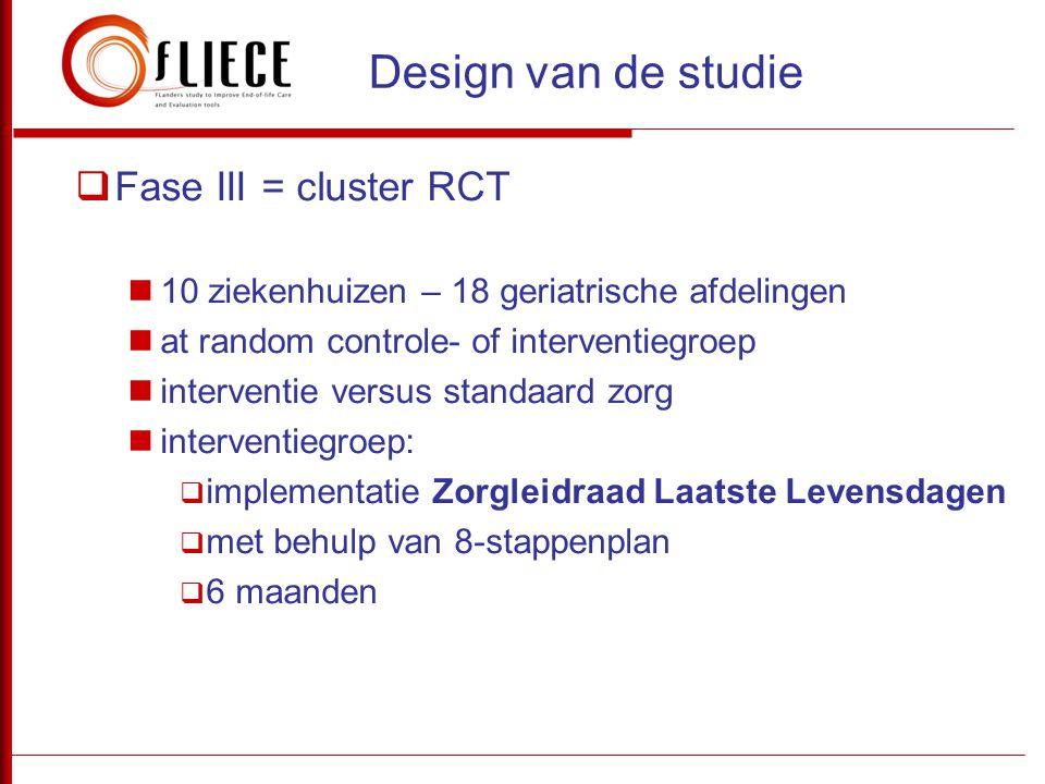  Fase III = cluster RCT  10 ziekenhuizen – 18 geriatrische afdelingen  at random controle- of interventiegroep  interventie versus standaard zorg