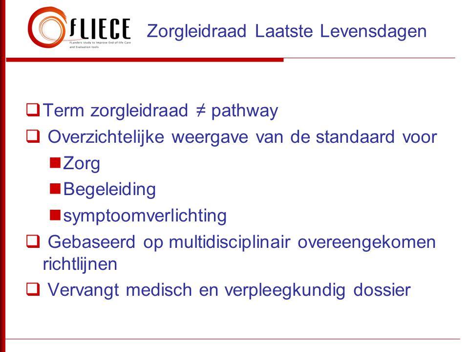  Term zorgleidraad ≠ pathway  Overzichtelijke weergave van de standaard voor  Zorg  Begeleiding  symptoomverlichting  Gebaseerd op multidiscipli