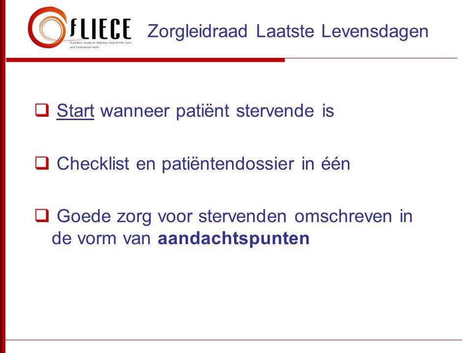  Start wanneer patiënt stervende is  Checklist en patiëntendossier in één  Goede zorg voor stervenden omschreven in de vorm van aandachtspunten Zor