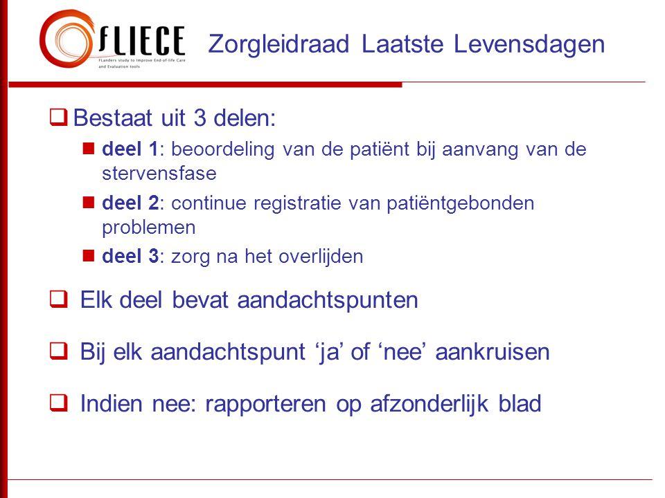  Bestaat uit 3 delen:  deel 1: beoordeling van de patiënt bij aanvang van de stervensfase  deel 2: continue registratie van patiëntgebonden problem