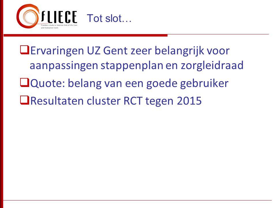  Ervaringen UZ Gent zeer belangrijk voor aanpassingen stappenplan en zorgleidraad  Quote: belang van een goede gebruiker  Resultaten cluster RCT te