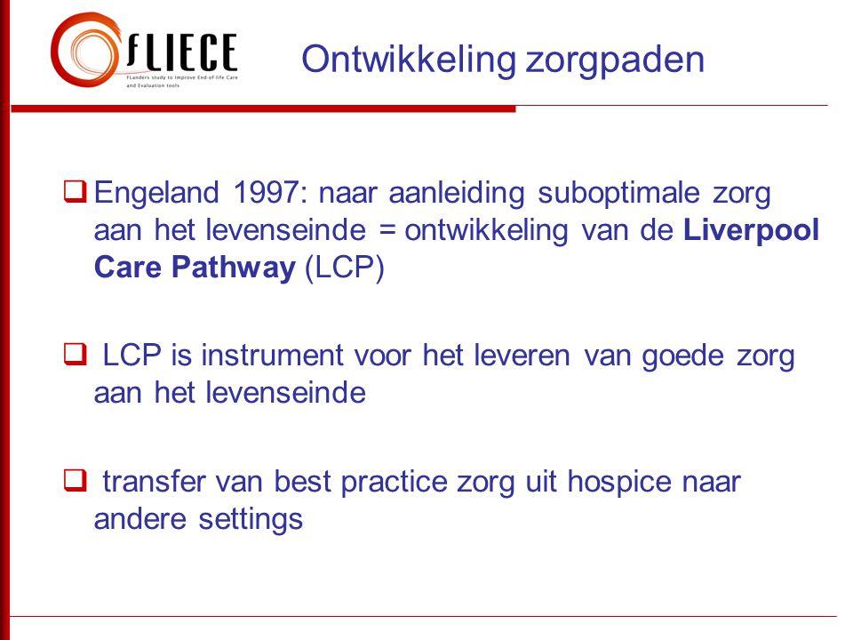  Engeland 1997: naar aanleiding suboptimale zorg aan het levenseinde = ontwikkeling van de Liverpool Care Pathway (LCP)  LCP is instrument voor het