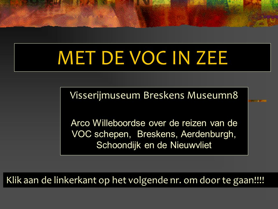 Met de VOC in zee Indeling 20.50 uur Opening Organisatie Breskens Aerdenburgh 21.20 uur Pauze 21.35 uurSchoondijk Nieuwvliet Zeevarenden uit Breskens 22.00 uurEinde