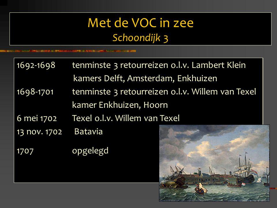Met de VOC in zee Schoondijk 3 1692-1698 tenminste 3 retourreizen o.l.v.