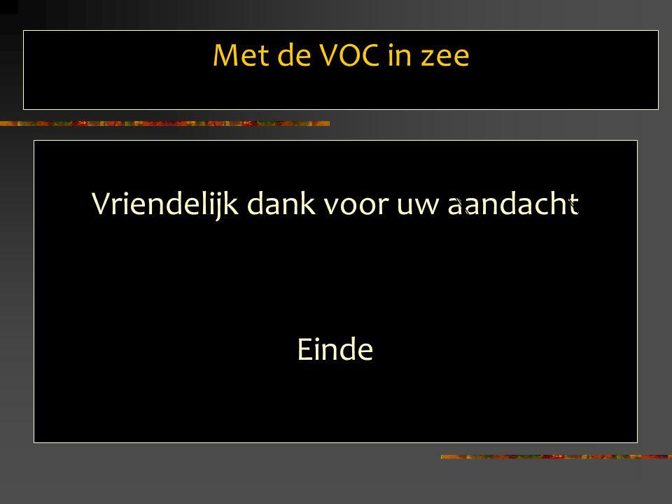 Met de VOC in zee Vriendelijk dank voor uw aandacht Einde a b c