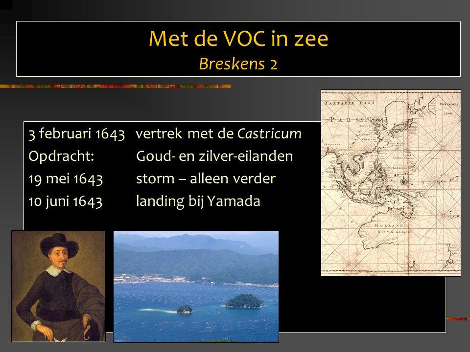 Met de VOC in zee Breskens 2 3 februari 1643 vertrek met de Castricum Opdracht: Goud- en zilver-eilanden 19 mei 1643 storm – alleen verder 10 juni 1643 landing bij Yamada S