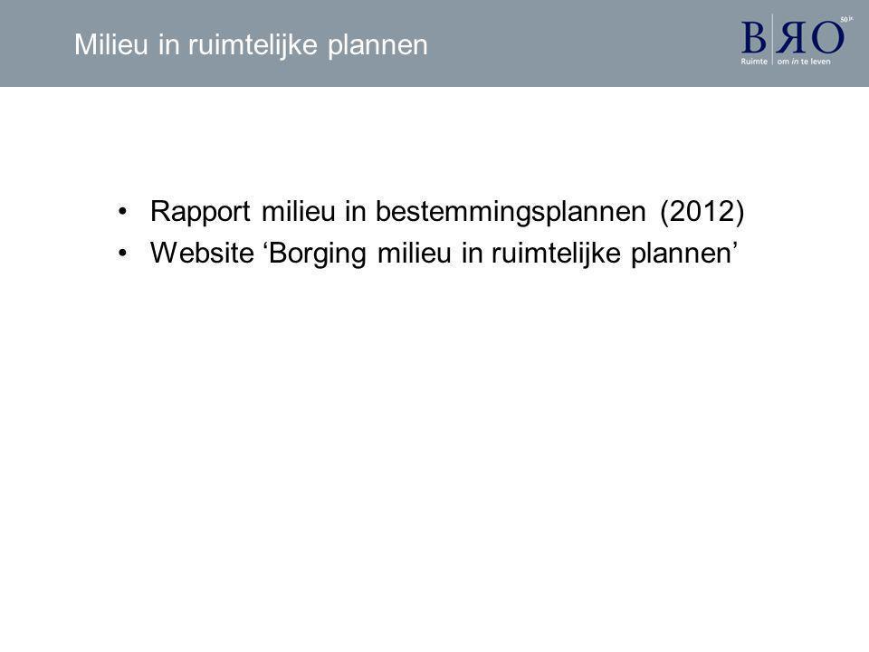 Milieu in ruimtelijke plannen •Rapport milieu in bestemmingsplannen (2012) •Website 'Borging milieu in ruimtelijke plannen'