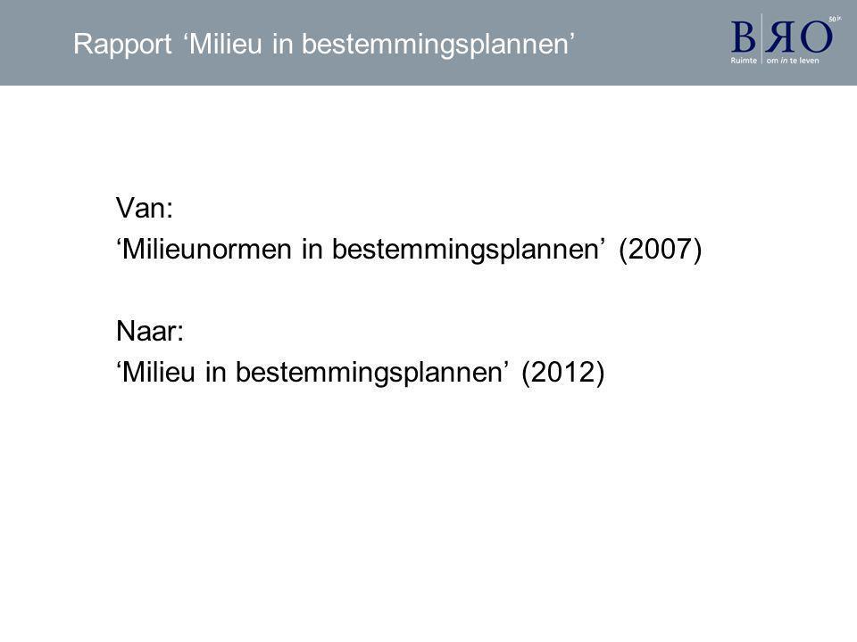 Rapport 'Milieu in bestemmingsplannen' Van: 'Milieunormen in bestemmingsplannen' (2007) Naar: 'Milieu in bestemmingsplannen' (2012)