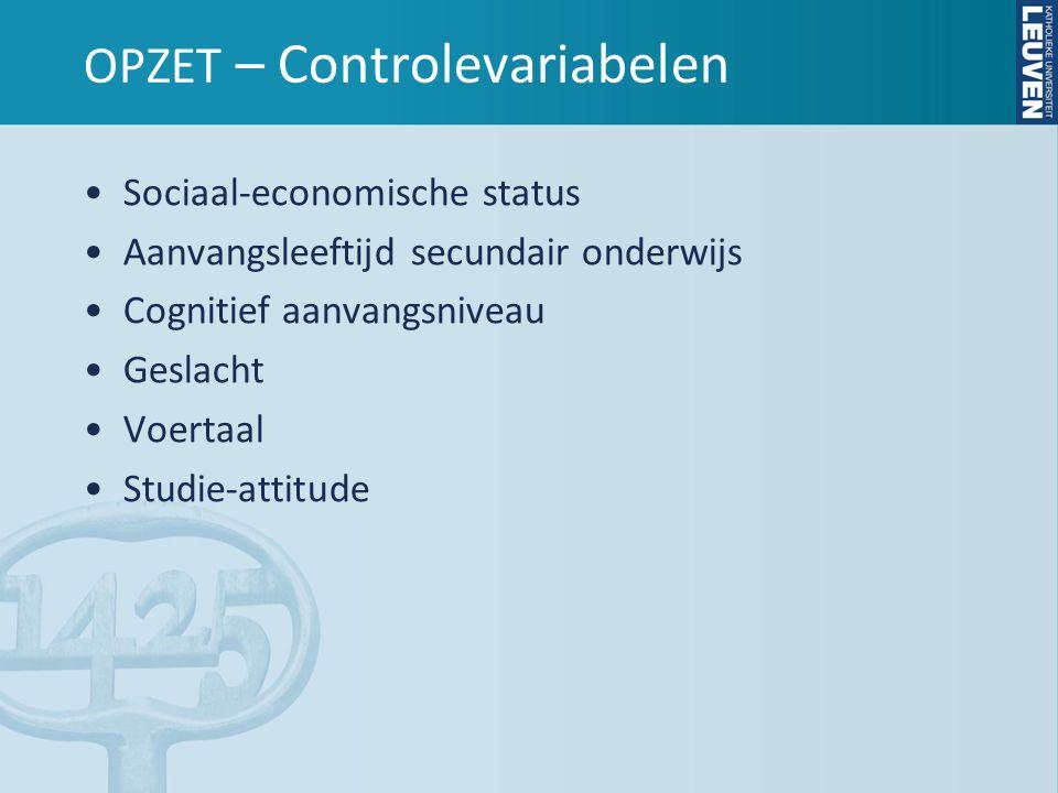 OPZET - Model AFHANKELIJKE VARIABELEN Succes in: • Academisch onderwijs • Hoger onderwijs twee cycli • Hoger onderwijs één cyclus Op: • Korte termijn • Lange termijn ONAFHANKELIJKE VARIABELEN: • Eindpositie in secundair onderwijs • Normaalvorderend of met vertraging • Overschakeling van onderwijsvorm • Toetsprestatie Nederlands CONTROLEVARIABELEN • Sociaal-economische status • Cognitief aanvangsniveau • Aanvangsleeftijd • Geslacht • Voertaal • Studie-attitudevariabelen