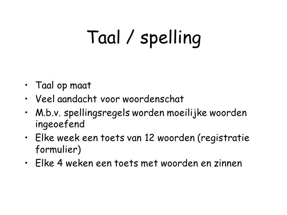 Taal / spelling •Taal op maat •Veel aandacht voor woordenschat •M.b.v. spellingsregels worden moeilijke woorden ingeoefend •Elke week een toets van 12