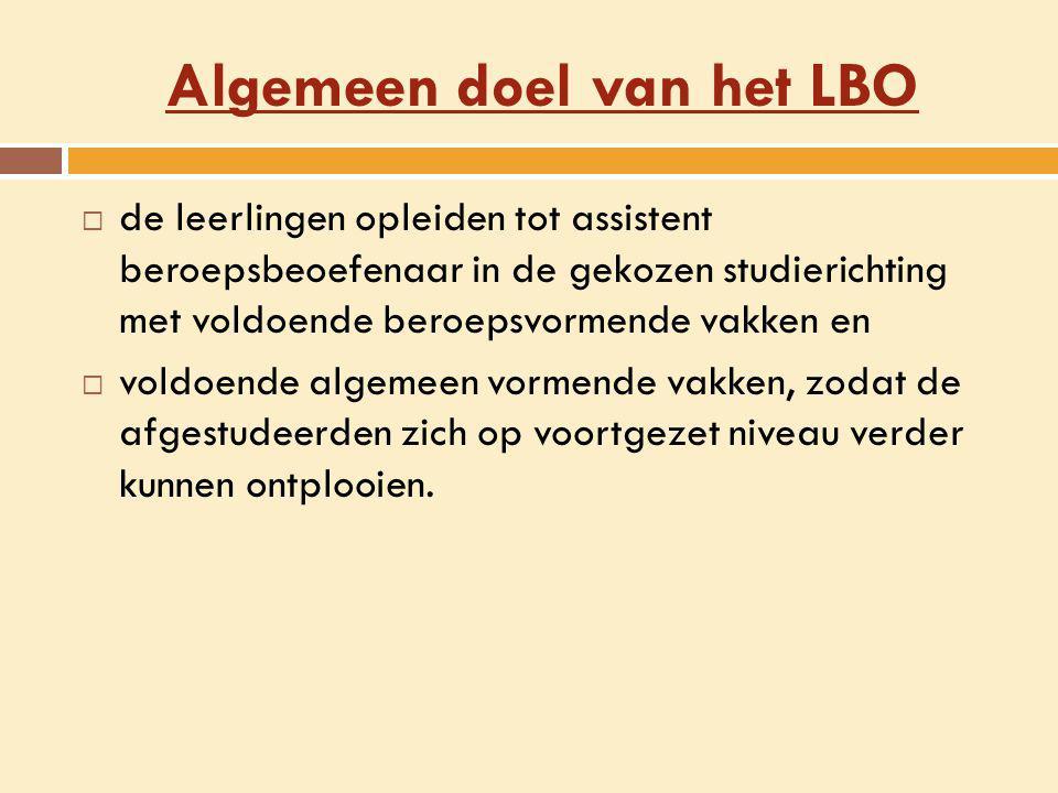Algemeen doel van het LBO  de leerlingen opleiden tot assistent beroepsbeoefenaar in de gekozen studierichting met voldoende beroepsvormende vakken e