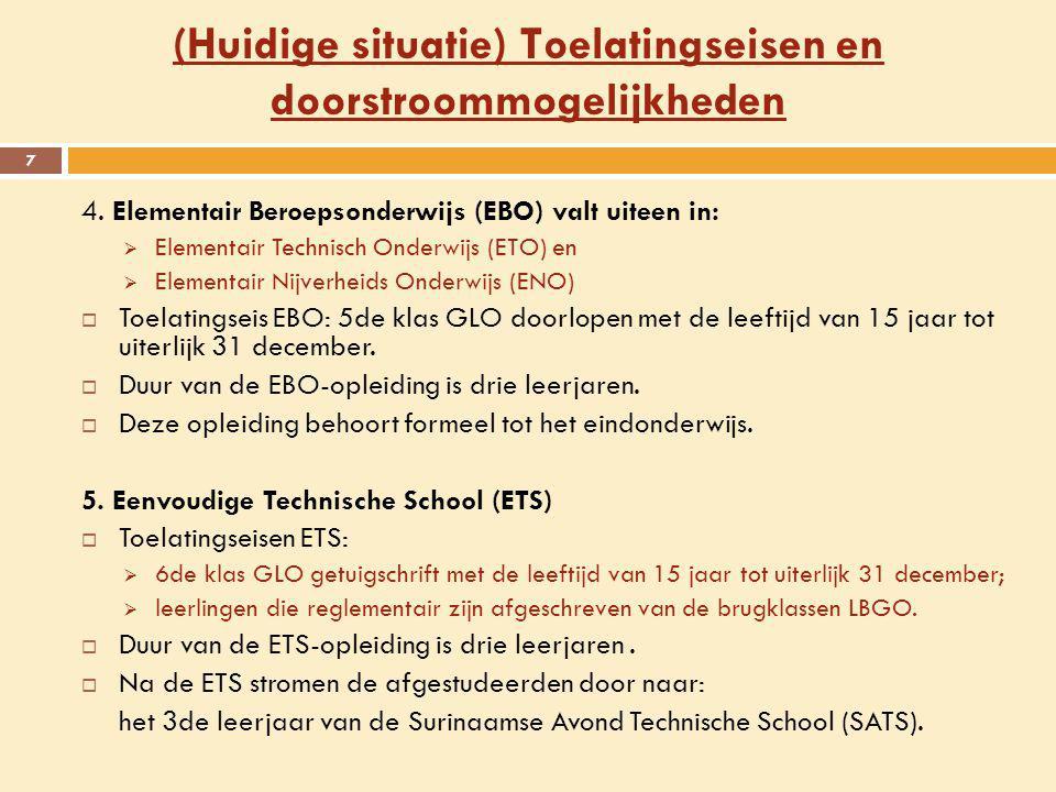 (Huidige situatie) Toelatingseisen en doorstroommogelijkheden 7 4. Elementair Beroepsonderwijs (EBO) valt uiteen in:  Elementair Technisch Onderwijs