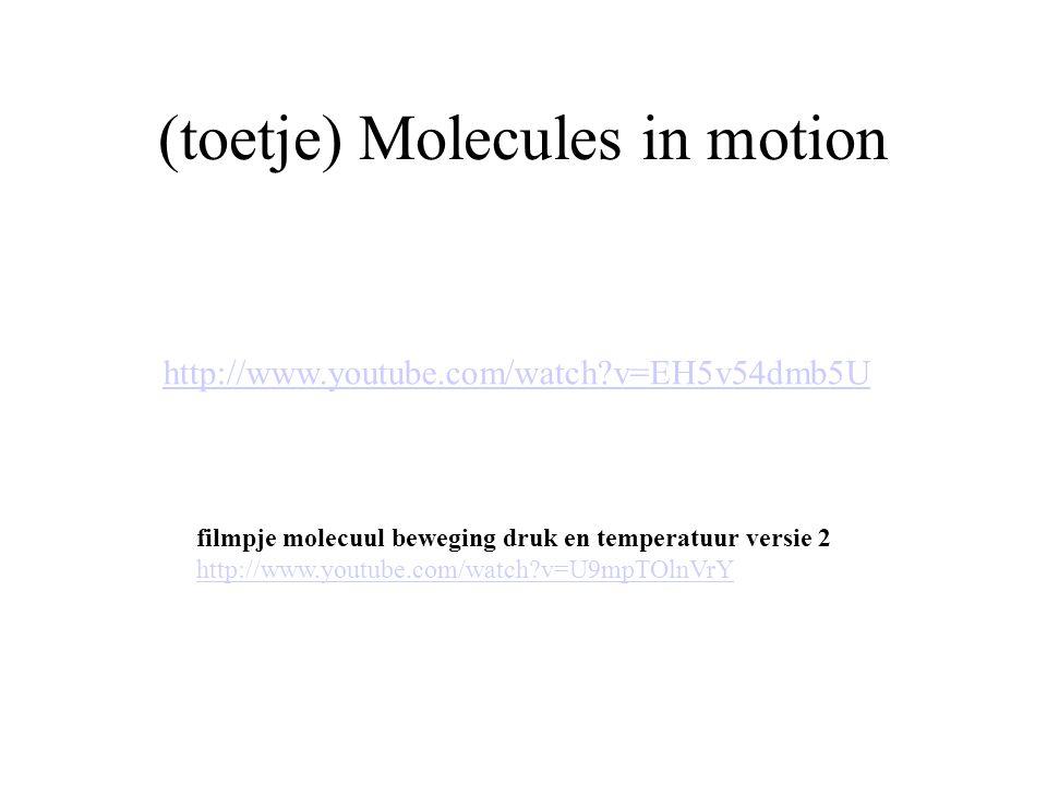 (toetje) Molecules in motion http://www.youtube.com/watch?v=EH5v54dmb5U filmpje molecuul beweging druk en temperatuur versie 2 http://www.youtube.com/