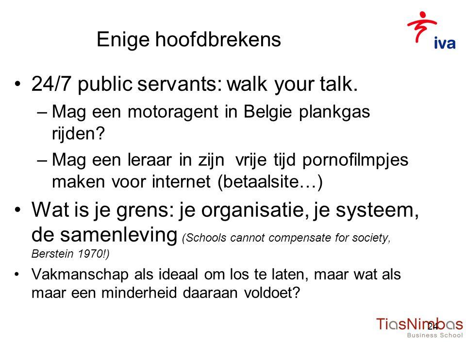 Enige hoofdbrekens •24/7 public servants: walk your talk.