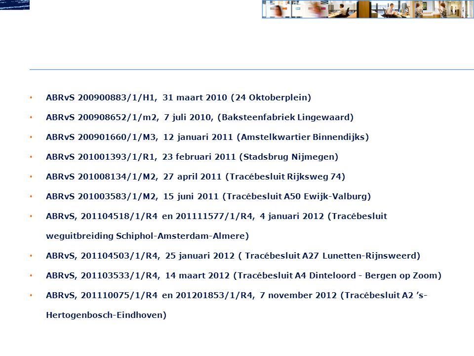 • ABRvS 200900883/1/H1, 31 maart 2010 (24 Oktoberplein) • ABRvS 200908652/1/m2, 7 juli 2010, (Baksteenfabriek Lingewaard) • ABRvS 200901660/1/M3, 12 j