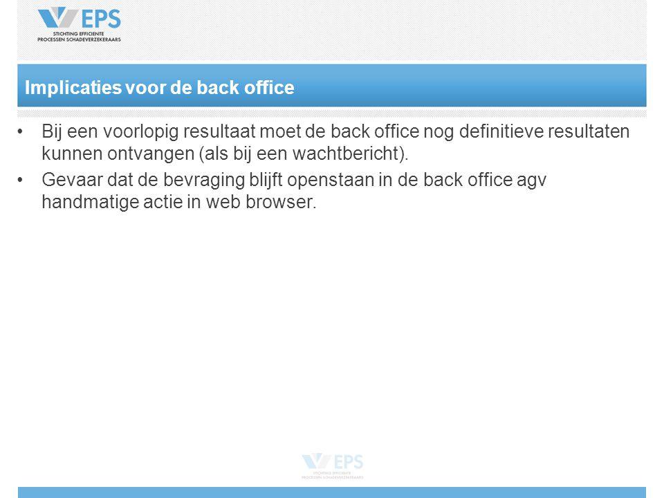Implicaties voor de back office •Bij een voorlopig resultaat moet de back office nog definitieve resultaten kunnen ontvangen (als bij een wachtbericht).