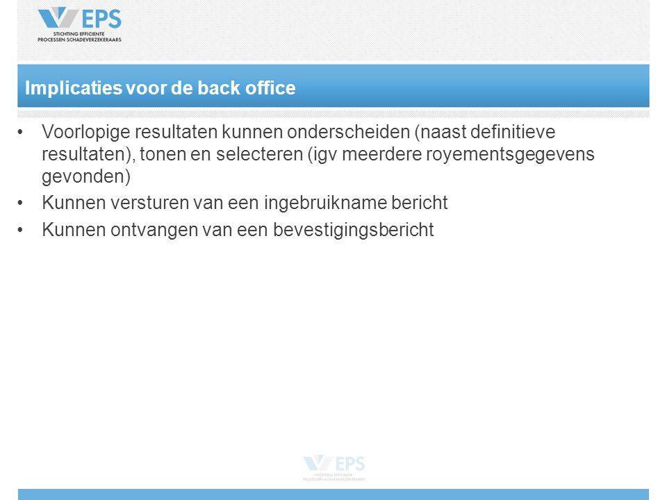 Implicaties voor de back office •Voorlopige resultaten kunnen onderscheiden (naast definitieve resultaten), tonen en selecteren (igv meerdere royementsgegevens gevonden) •Kunnen versturen van een ingebruikname bericht •Kunnen ontvangen van een bevestigingsbericht