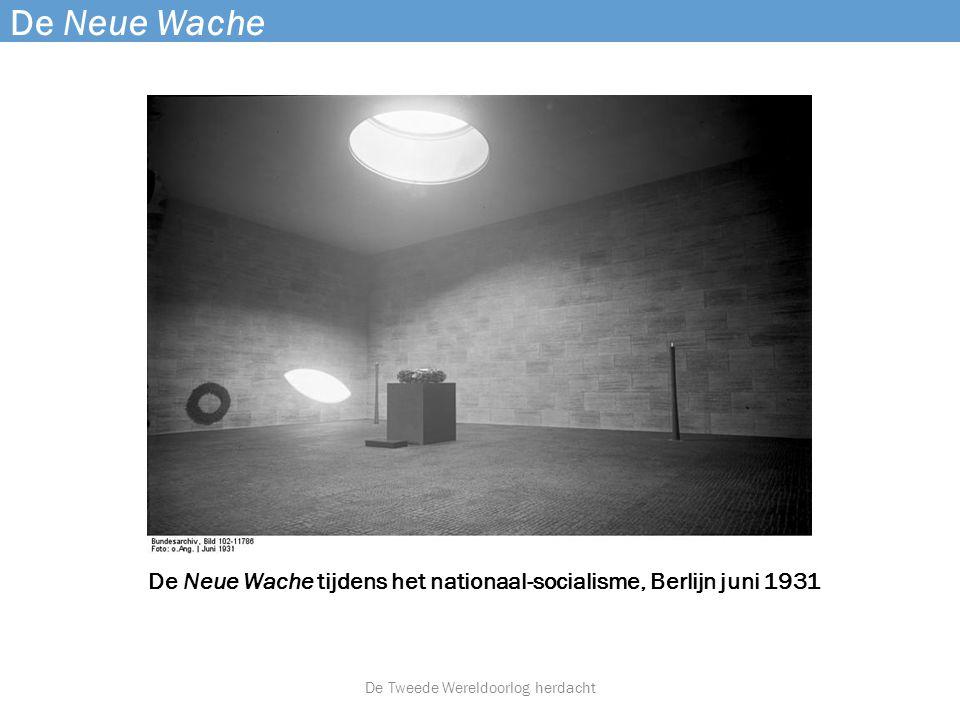 De Neue Wache De Neue Wache tijdens het nationaal-socialisme, Berlijn juni 1931 De Tweede Wereldoorlog herdacht