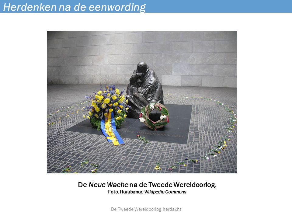 Herdenken na de eenwording De Neue Wache na de Tweede Wereldoorlog. Foto: Harabanar, Wikipedia Commons De Tweede Wereldoorlog herdacht