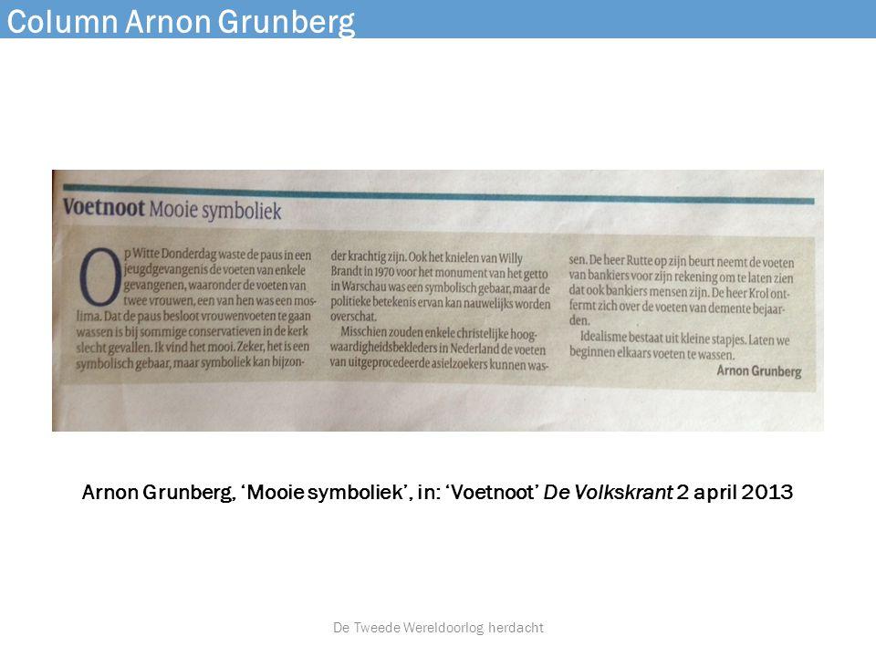 Column Arnon Grunberg - invoegen - Arnon Grunberg, 'Mooie symboliek', in: 'Voetnoot' De Volkskrant 2 april 2013 De Tweede Wereldoorlog herdacht
