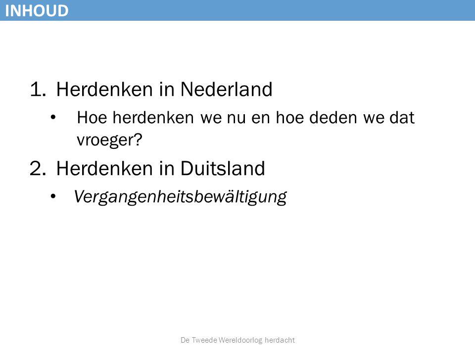 INHOUD 1.Herdenken in Nederland • Hoe herdenken we nu en hoe deden we dat vroeger? 2.Herdenken in Duitsland • Vergangenheitsbewältigung De Tweede Were