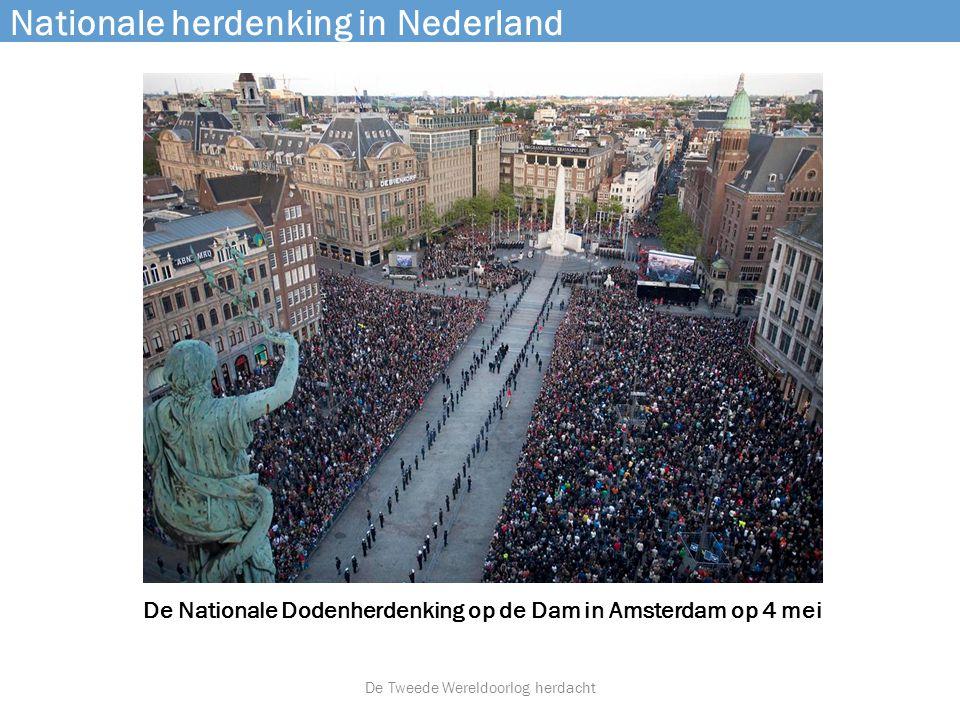 Nationale herdenking in Nederland De Nationale Dodenherdenking op de Dam in Amsterdam op 4 mei De Tweede Wereldoorlog herdacht