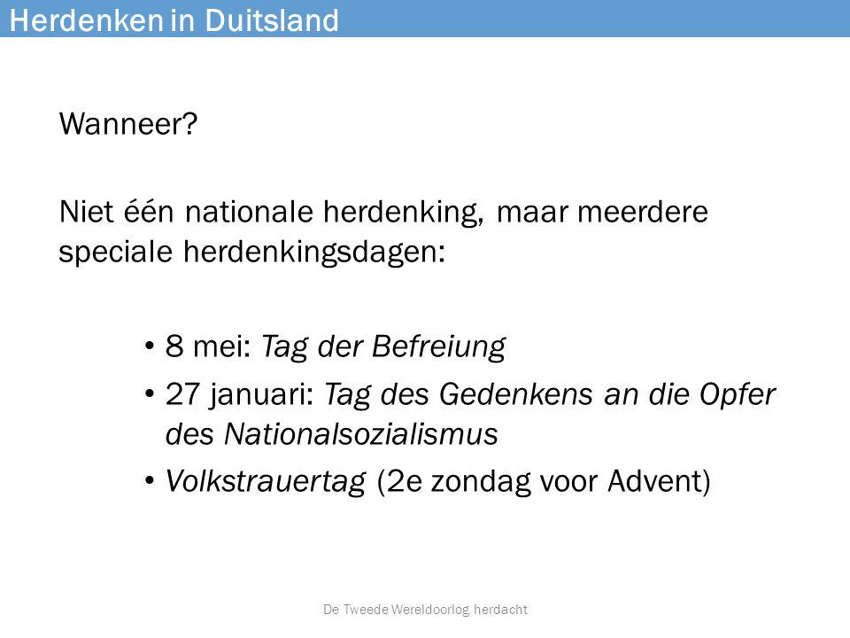 Herdenken in Duitsland Wanneer? Niet één nationale herdenking, maar meerdere speciale herdenkingsdagen: • 8 mei: Tag der Befreiung • 27 januari: Tag d
